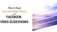 """How to create eye catching Videos with Facebook Video Slideshows"