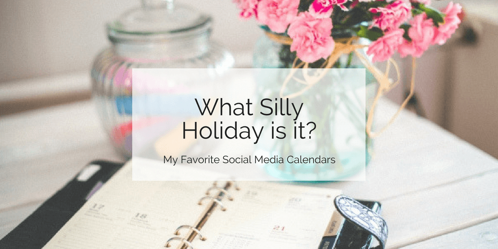 """Pretty Flowers and Calendar - With text saying """"What Silly Holiday is it?"""""""