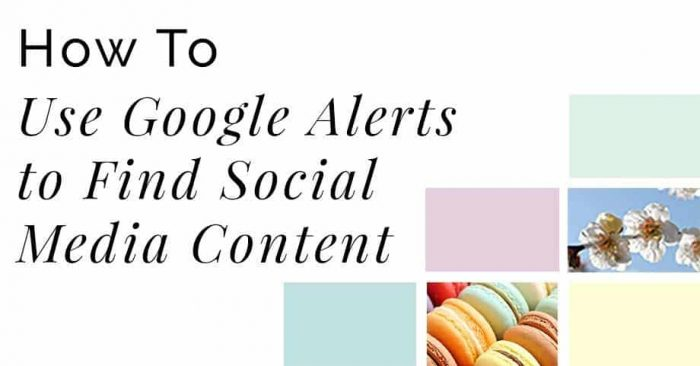 How to use google alerts to find social media content