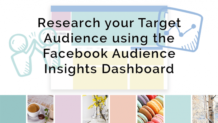 Research your Target Audience using the Facebook Audience Insights Dashboard