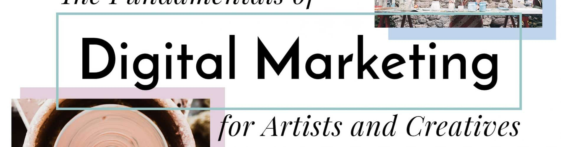 Fundamentals of Digital Marketing for Artists and Creatives