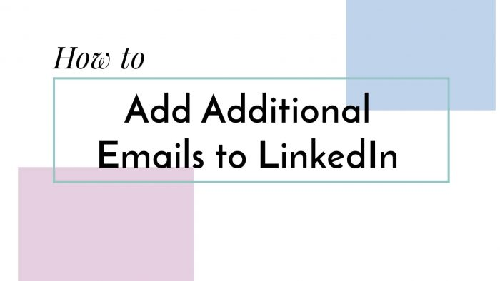 How to Add Additional Emails to your LinkedIn Profile