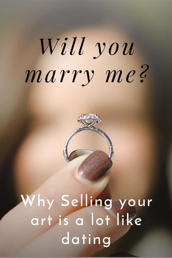 Will you marry me? Why selling your art is a lot like dating