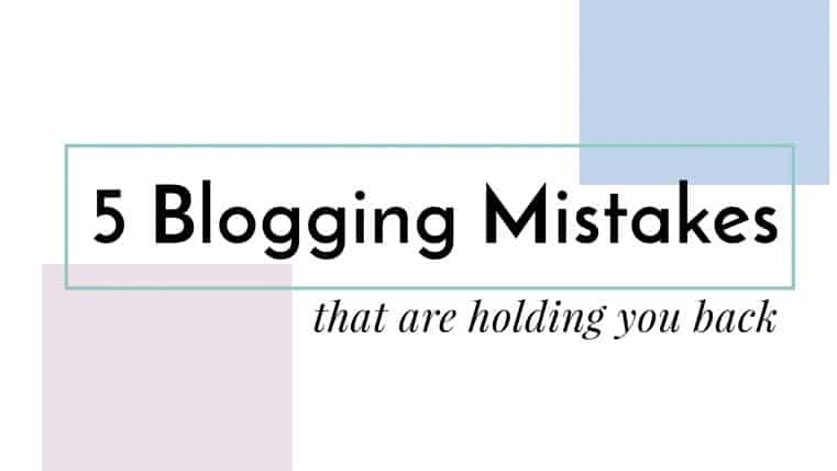 5 blogging mistakes that are holding you back