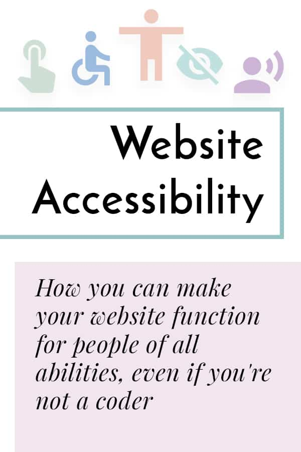 Website accessibility icons in a variety of colors over the words Website Accessibility - how you can make your website function for people of all abilities, even if you're not a coder